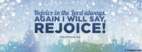 Rejoice in the Lord always. Again I will say,...