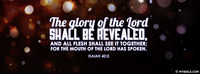 The glory of the Lord shall be revealed, and...