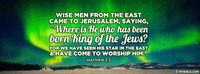 Wise men from the east came to jerusalem,...