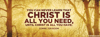 """You can never learn that Christ is all you..."