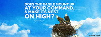 Does the eagle mount up at your command, and...