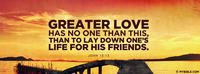 Greater love has no one than this, than to lay...