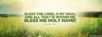 Bless the Lord, o my soul; and all that is...
