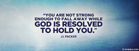 """You are not strong enough to fall away while..."