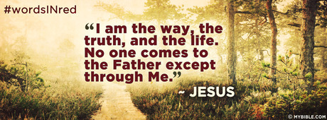 I am the way, the truth, and the life. No one... - Facebook Cover ...