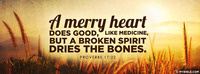 A merry heart does good, like medicine, but a...