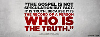"""""""The gospel is not speculation but fact. It is..."""