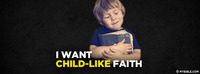 I want child-like faith