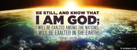 Be still, and know that I am God; I will be...