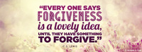 """Every one says forgiveness is a lovely idea,..."