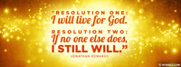 """""""Resolution one: I will live for God...."""