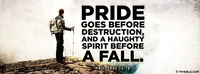 Pride goes before destruction, And a haughty...