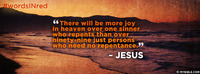 """I say to you that likewise there will be more..."