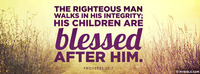 The righteous man walks in his integrity; his...