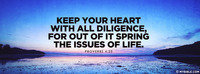 Keep your heart with all diligence, for out of...