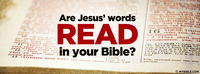 Are Jesus' words READ in your Bible?