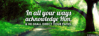 In all your ways acknowledge Him, And He shall...