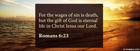 For the wages of sin is death, but the gift of...