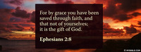For by grace you have been saved through faith,...