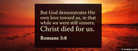 But God demonstrates His own love toward us, in...