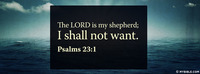 The LORD is my shepherd; I shall not want....