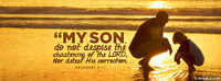 My son, do not despise the chastening of the...