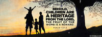 Behold Children are a Heritage from the Lord