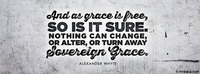 """And as grace is free, so is it sure. Nothing..."
