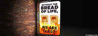 Without The Bread Of Life, We're Toast.