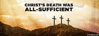 Christ's Death Was All Sufficient