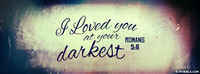 I loved You At Your Darkest.