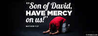 Son Of David Have Mercy.