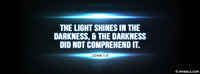 The Light Shines In The Darkness.