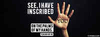 You're Name Is Inscribed On His Hand.