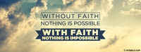 Without Faith Nothing Is Possible With Faith Nothing Is Impossible