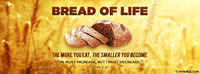 Bread Of Life, The More You Eat, The Smaller Your Become.