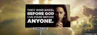 They Who Kneel Before God Can Stand Before Anyone.
