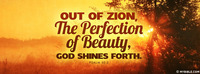 Out of Zion, the perfection of beauty, God...