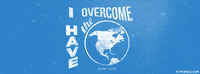 I Have Overcome The World.