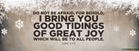 Do not be afraid, for behold, I bring you good...