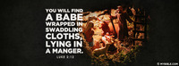 You will find a babe wrapped in swaddling...