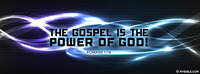 The Gospel is the power of God! Romans 1:16