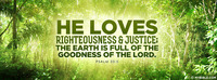 He loves righteousness and justice; the earth...