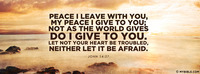 Peace I leave with you, my peace I give to you;...
