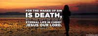 For The Wages Of Sin Is Death.