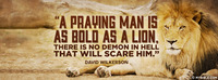 """""""A praying man is as bold as a lion, there is..."""