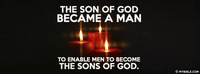 The Son of God became a man to enable men to...