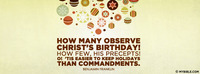 """""""How many observe Christ's birthday! How few,..."""