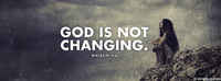 God Is Not Changing.
