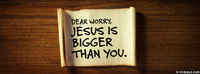 Jesus Is Bigger Than Your Worry.